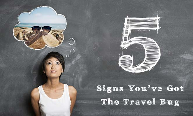 5 Signs You've Caught the Travel Bug